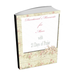 Devotional Moments for Mom with 21 Days of Praise