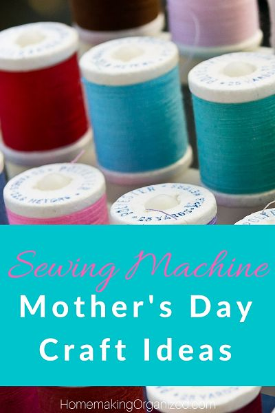 Mother S Day Craft Ideas From The Sewing Machine Homemaking Organized