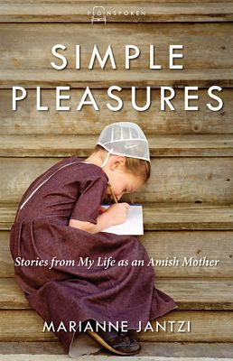 Simple Pleasures: Stories from My Life as an Amish Mother