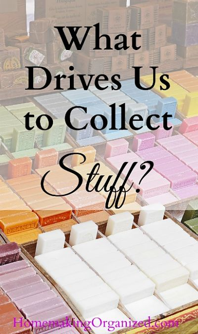 What Drives Us to Collect Stuff