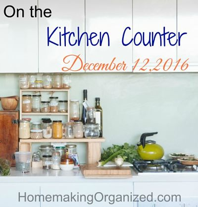 On the Kitchen Counter and Our Menu Plan for This Week December 12, 2016