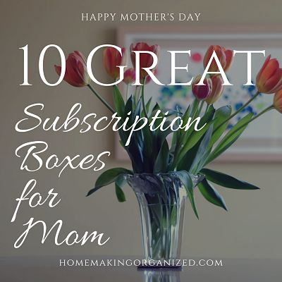 Top 10 Subscription Boxes that Make Great Gifts for Mom on Mother's Day