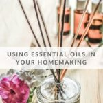 Using Essential Oils in Your Homemaking