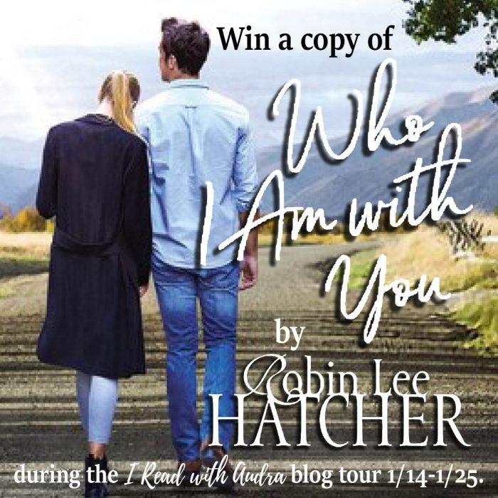 Who I Am With You by Robin Lee Hatcher Giveaway
