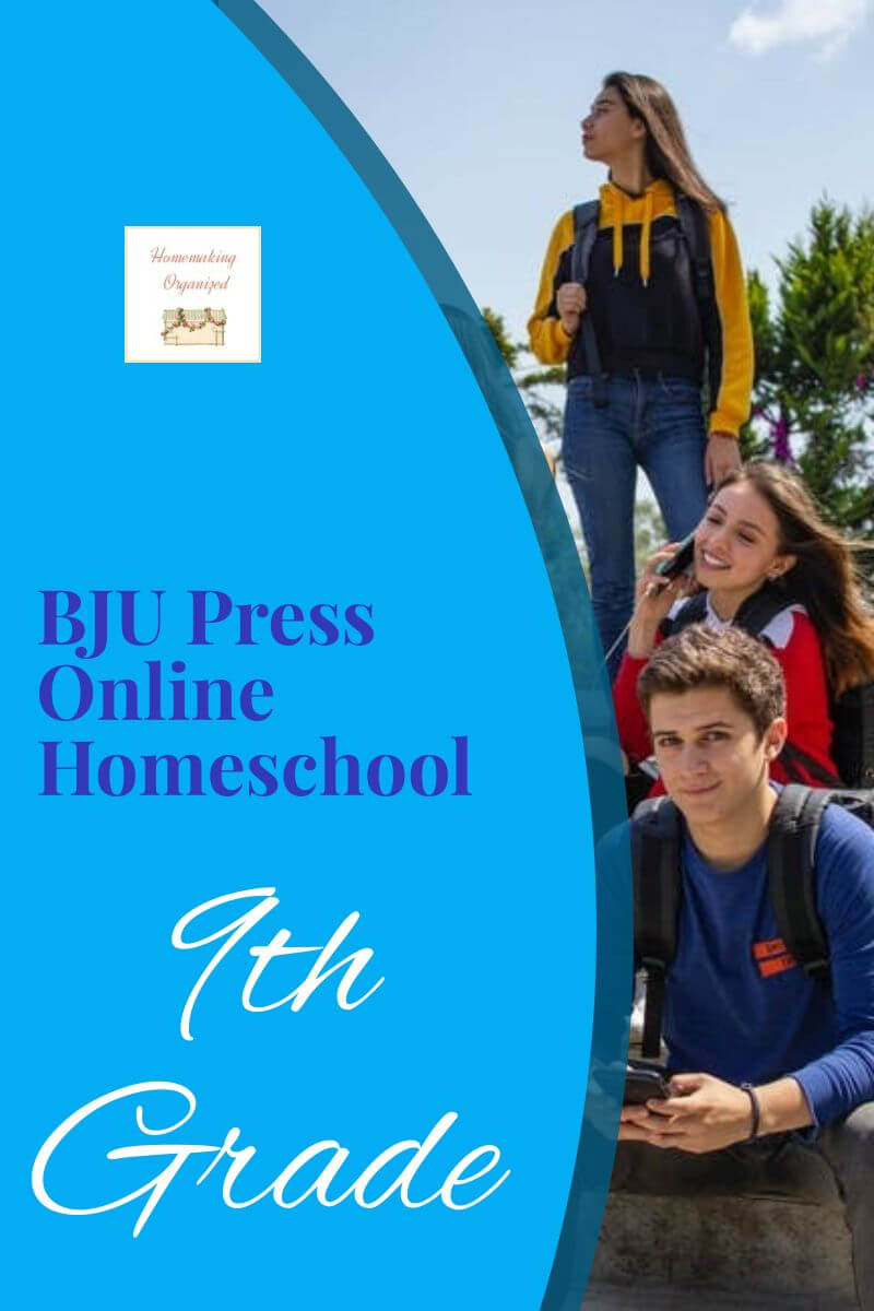 We used BJU Press Online Homeschool Curriculum for 9th Grade