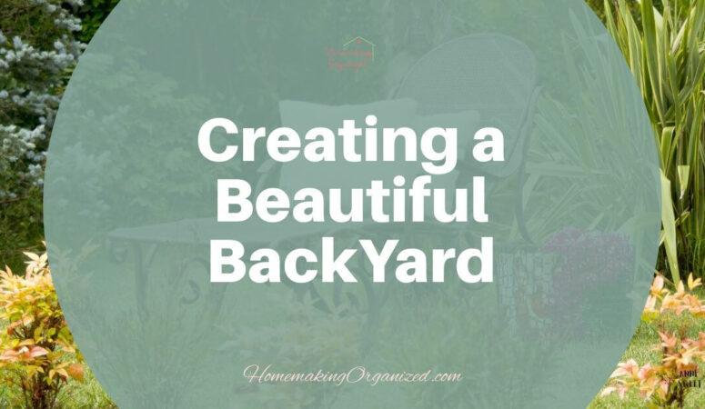 Creating a Beautiful Backyard no matter the size